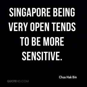 Chua Hak Bin - Singapore being very open tends to be more sensitive.