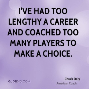 Chuck Daly - I've had too lengthy a career and coached too many players to make a choice.