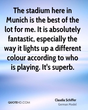 The stadium here in Munich is the best of the lot for me. It is absolutely fantastic, especially the way it lights up a different colour according to who is playing. It's superb.