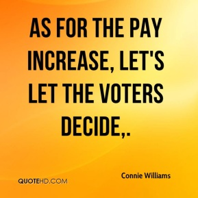 Connie Williams - As for the pay increase, let's let the voters decide.