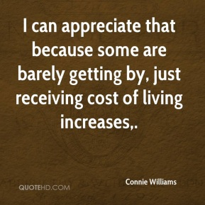 I can appreciate that because some are barely getting by, just receiving cost of living increases.