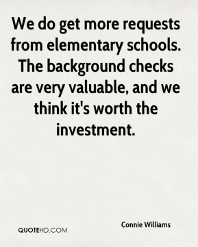 We do get more requests from elementary schools. The background checks are very valuable, and we think it's worth the investment.