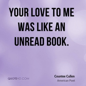 Your love to me was like an unread book.