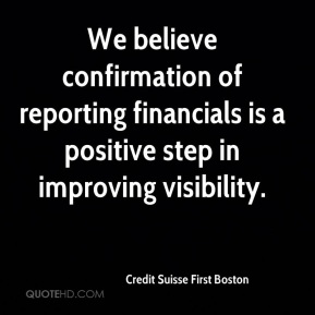 Credit Suisse First Boston - We believe confirmation of reporting financials is a positive step in improving visibility.
