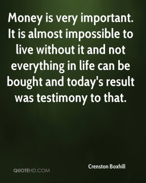 Crenston Boxhill - Money is very important. It is almost impossible to live without it and not everything in life can be bought and today's result was testimony to that.