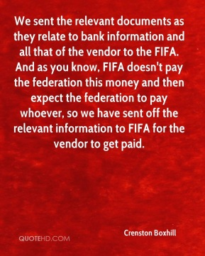 Crenston Boxhill - We sent the relevant documents as they relate to bank information and all that of the vendor to the FIFA. And as you know, FIFA doesn't pay the federation this money and then expect the federation to pay whoever, so we have sent off the relevant information to FIFA for the vendor to get paid.