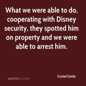 What we were able to do, cooperating with Disney security, they spotted him on property and we were able to arrest him.