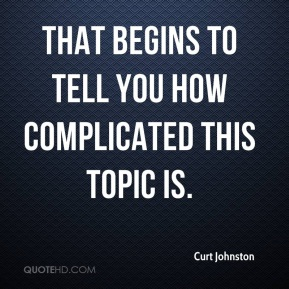 Curt Johnston - That begins to tell you how complicated this topic is.