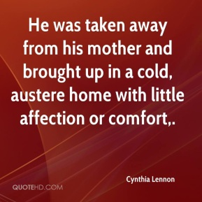 Cynthia Lennon - He was taken away from his mother and brought up in a cold, austere home with little affection or comfort.