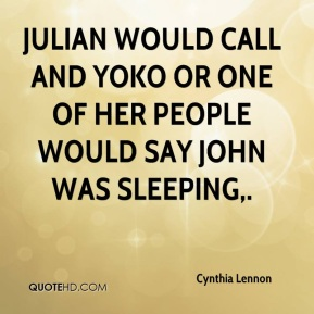 Julian would call and Yoko or one of her people would say John was sleeping.