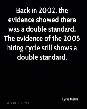 Back in 2002, the evidence showed there was a double standard. The evidence of the 2005 hiring cycle still shows a double standard.