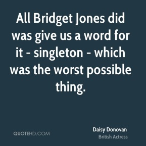 Daisy Donovan - All Bridget Jones did was give us a word for it - singleton - which was the worst possible thing.