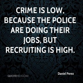 Crime is low, because the police are doing their jobs, but recruiting is high.