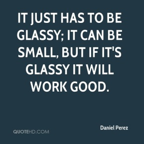 It just has to be glassy; it can be small, but if it's glassy it will work good.