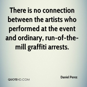 Daniel Perez - There is no connection between the artists who performed at the event and ordinary, run-of-the-mill graffiti arrests.