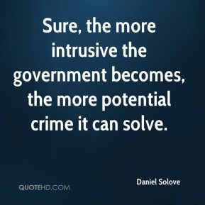 Sure, the more intrusive the government becomes, the more potential crime it can solve.