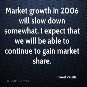 Daniel Vasella - Market growth in 2006 will slow down somewhat. I expect that we will be able to continue to gain market share.