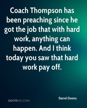 Darrel Owens - Coach Thompson has been preaching since he got the job that with hard work, anything can happen. And I think today you saw that hard work pay off.