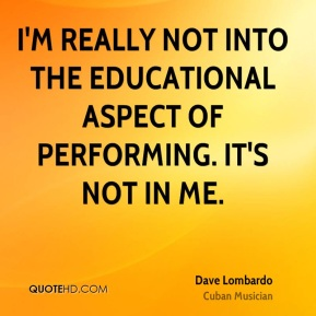 Dave Lombardo - I'm really not into the educational aspect of performing. It's not in me.