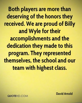 Both players are more than deserving of the honors they received. We are proud of Billy and Wyle for their accomplishments and the dedication they made to this program. They represented themselves, the school and our team with highest class.