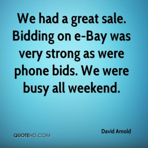 We had a great sale. Bidding on e-Bay was very strong as were phone bids. We were busy all weekend.