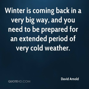 Winter is coming back in a very big way, and you need to be prepared for an extended period of very cold weather.