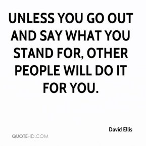 David Ellis - Unless you go out and say what you stand for, other people will do it for you.