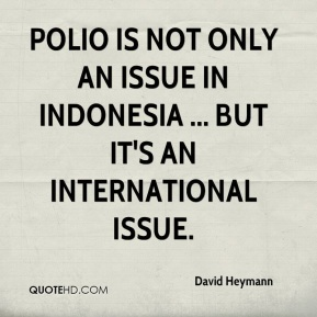 Polio is not only an issue in Indonesia ... but it's an international issue.