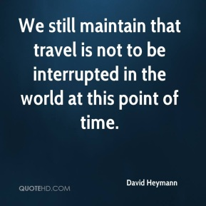 We still maintain that travel is not to be interrupted in the world at this point of time.