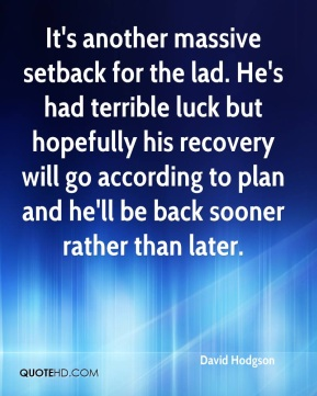 David Hodgson - It's another massive setback for the lad. He's had terrible luck but hopefully his recovery will go according to plan and he'll be back sooner rather than later.