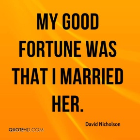 David Nicholson - My good fortune was that I married her.