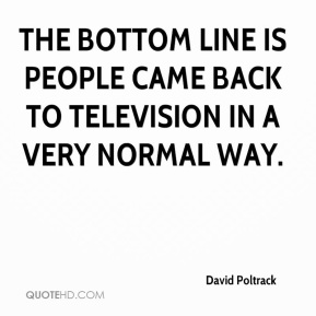 The bottom line is people came back to television in a very normal way.