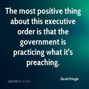 David Pringle - The most positive thing about this executive order is that the government is practicing what it's preaching.