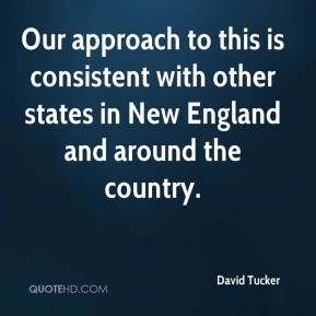 David Tucker - Our approach to this is consistent with other states in New England and around the country.