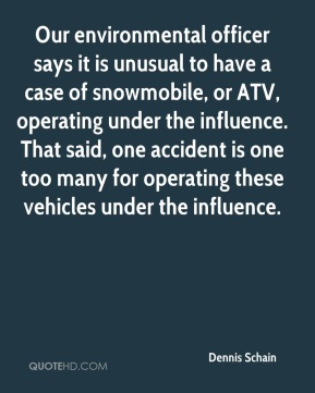 Dennis Schain - Our environmental officer says it is unusual to have a case of snowmobile, or ATV, operating under the influence. That said, one accident is one too many for operating these vehicles under the influence.