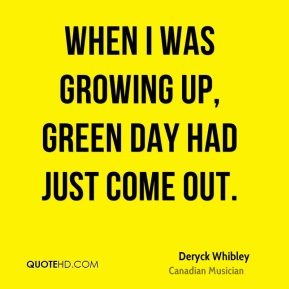 When I was growing up, Green Day had just come out.