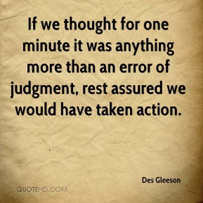 Des Gleeson - If we thought for one minute it was anything more than an error of judgment, rest assured we would have taken action.