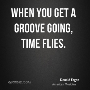 When you get a groove going, time flies.