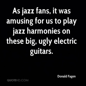 As jazz fans, it was amusing for us to play jazz harmonies on these big, ugly electric guitars.