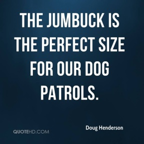 The Jumbuck is the perfect size for our dog patrols.
