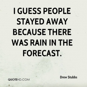 Drew Stubbs - I guess people stayed away because there was rain in the forecast.