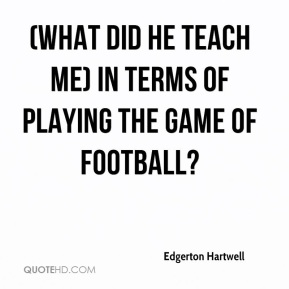 (What did he teach me) in terms of playing the game of football?