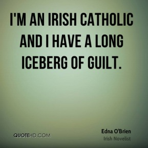 I'm an Irish Catholic and I have a long iceberg of guilt.