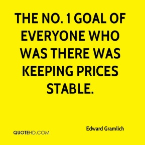 Edward Gramlich - The No. 1 goal of everyone who was there was keeping prices stable.