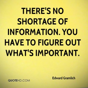 Edward Gramlich - There's no shortage of information. You have to figure out what's important.