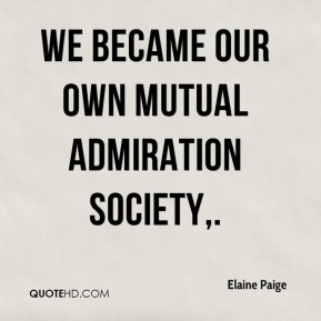 Elaine Paige - We became our own mutual admiration society.