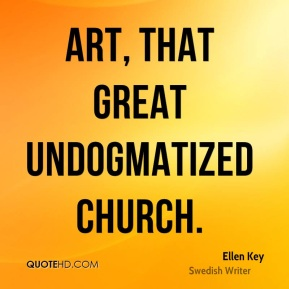 Art, that great undogmatized church.