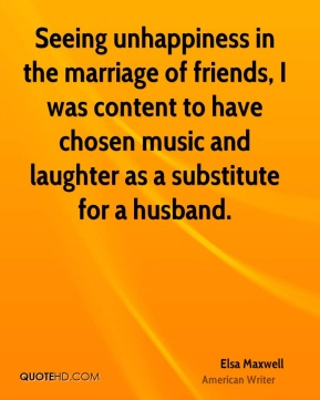 Seeing unhappiness in the marriage of friends, I was content to have chosen music and laughter as a substitute for a husband.