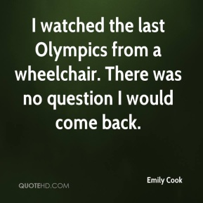 I watched the last Olympics from a wheelchair. There was no question I would come back.