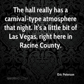 Eric Peterson - The hall really has a carnival-type atmosphere that night. It's a little bit of Las Vegas, right here in Racine County.